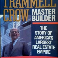 Trammell Crow. Master Builder: The Story of America's Largest Real Estate Empire. Robert Sobel 1989г